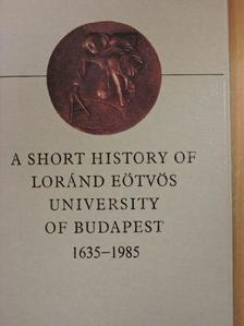 Szögi László - A Short History of Loránd Eötvös University of Budapest 1635-1985 [antikvár]