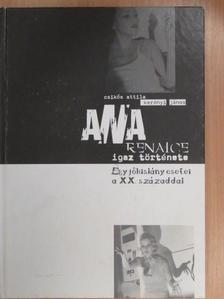 Csikós Attila - Ana Renaice igaz története (dedikált példány) [antikvár]