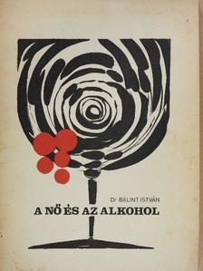 Dr. Bálint István - A nő és az alkohol [antikvár]