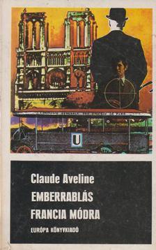 Aveline, Claude - Emberrablás francia módra [antikvár]