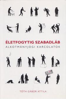Tóth Gábor Attila - Életfogytig szabadláb [antikvár]