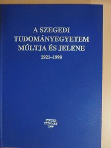 Balogh Elemér - A Szegedi Tudományegyetem múltja és jelene 1921-1998 [antikvár]