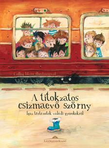 Szerkesztő: Halász Csilla - A titokzatos csizmaevő szörny - Igaz történetek valódi gyerekekről