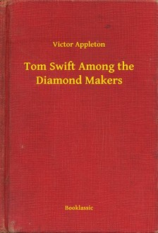 VICTOR APPLETON - Tom Swift Among the Diamond Makers [eKönyv: epub, mobi]