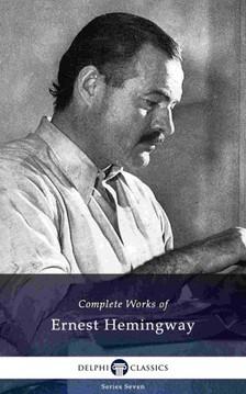 Ernest Hemingway - Delphi Complete Works of Ernest Hemingway (Illustrated) [eKönyv: epub, mobi]