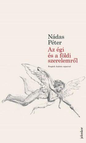Nádas Péter - Az égi és földi szerelemről