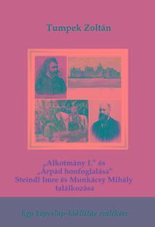 """Tumpek Zoltán - """"Alkotmány I."""" és """"Árpád honfoglalása"""" - Steindl Imre és Munkácsy Mihály találkozása"""