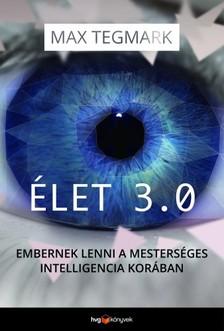 Max Tegmark - Élet 3.0 - Embernek lenni a mesterséges intelligencia korában [eKönyv: epub, mobi]
