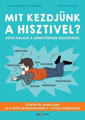 Anne-ClaireKleindienst , LyndaCorazza - MIT KEZDJÜNK A HISZTIVEL? - Képes kalauz a dühkitörések kezeléséhez. Ötletek és javaslatok az élhető hétköznapokért 3-14 éves gyerekekkel