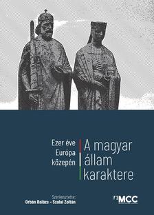 Orbán Balázs - Szalai Zoltán - Ezer éve Európa közepén. A magyar állam karaktere