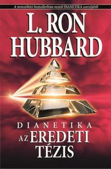L. RON HUBBARD - Dianetika az eredeti tézis