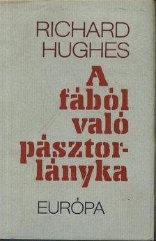 Hughes, Richard - A fából való pásztorlányka [antikvár]