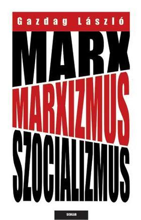Gazdag László - Marx, marxizmus, szocializmus ###