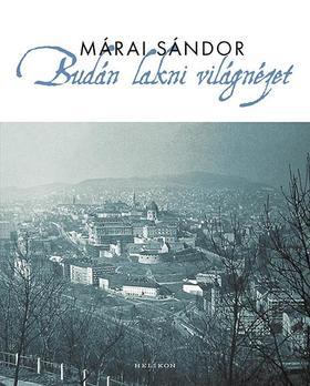 MÁRAI SÁNDOR - Budán lakni világnézet