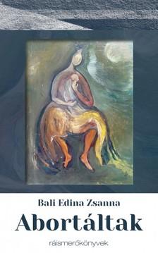 Edina Zsanna Bali - Abortáltak [eKönyv: epub, mobi]