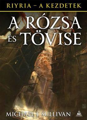Michael J. Sullivan - A Rózsa és Tövise (Riyria - A kezdetek 2. kötet)