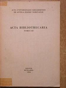 Acta Bibliothecaria Tomus III. [antikvár]