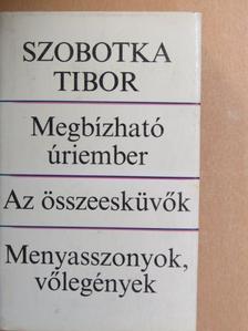 Szobotka Tibor - Megbízható úriember/Az összeesküvők/Menyasszonyok, vőlegények [antikvár]