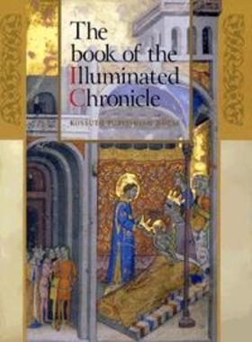 THE BOOK OF ILLUMINATED CHRONICLE - A KÉPES KRÓNIKA KÖNYVE (ANGOL)