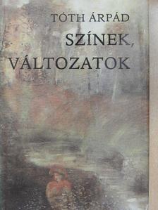 Tóth Árpád - Színek, változatok [antikvár]