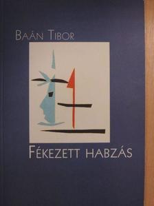 Baán Tibor - Fékezett habzás [antikvár]