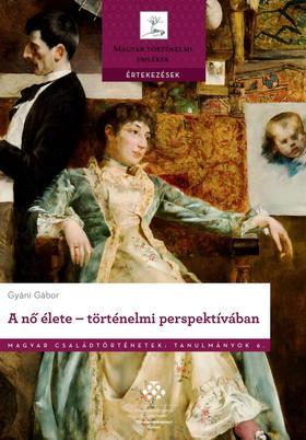 Gyáni Gábor - A nő élete - történelmi perspektívában