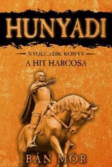 BÁN MÓR - HUNYADI -  A HIT HARCOSA - NYOLCADIK KÖNYV