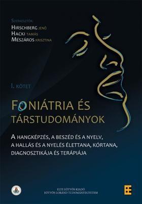 Hirschberg Jenő (szerk.), Hacki Tamás (szerk.), Mészáros Krisztina (szerk.) - Foniátria és társtudományok I. kötet