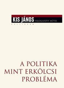 Kis János - A politika mint erkölcsi probléma - ÜKH 2017