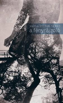 Varga Zoltán Tamás - A fényrajzoló [eKönyv: epub, mobi]
