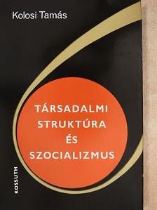Kolosi Tamás - Társadalmi struktúra és szocializmus [antikvár]