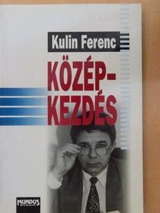 Kulin Ferenc - Középkezdés [antikvár]