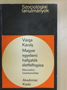 Varga Károly - Magyar egyetemi hallgatók életfelfogása [antikvár]
