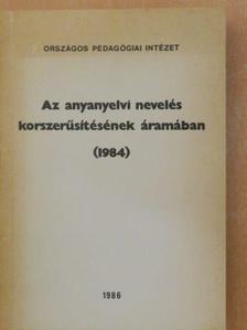 Bachát László - Az anyanyelvi nevelés korszerűsítésének áramában (1984) [antikvár]