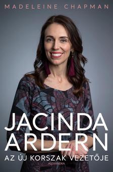 Madeleine Chapman - Jacinda Ardern - Az új korszak vezetője