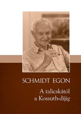 Schmidt Egon - A talicskától a Kossuth-díjig