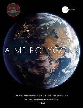 Fothergill, Alastair és Scholey, Keith - A mi bolygónk