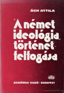 Ágh Attila - A német ideológia történetfelfogása [antikvár]