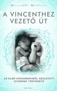 WESTMAN, HENRIETTA - A Vincenthez vezető út - Az első donorméhből született gyermek története [eKönyv: epub, mobi]