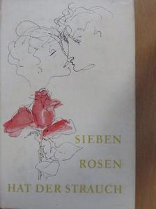 Johann Wolfgang Goethe - Sieben Rosen hat der Strauch [antikvár]