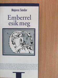 Majoros Sándor - Emberrel esik meg [antikvár]