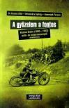 Dr. Kozma Ottó - Temesváry György - Valentyik Ferenc - A győzelem a fontos - Kozma Endre (1909-1942) autó- és motorversenyző emlékkönyve