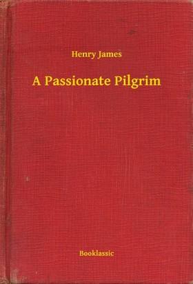 Henry James - A Passionate Pilgrim
