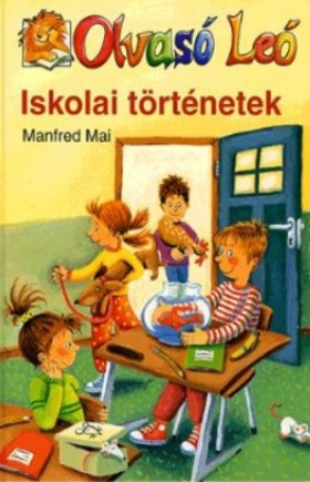 Manfred Mai - Iskolai történetek - Olvasólétra sorozat - 8 éves kortól