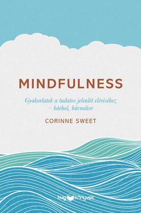 Corinne Sweet - Mindfulness - Gyakorlatok a tudatos jelenlét eléréséhez - bárhol, bármikor