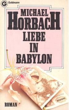 HORBACH, MICHAEL - Liebe in Babylon [antikvár]