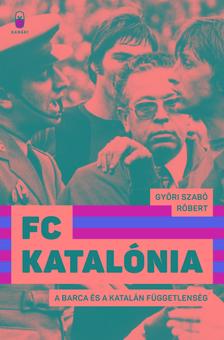 GYŐRI SZABÓ RÓBERT - FC Katalónia A Barca és a katalán függetlenség