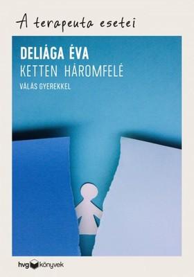 Deliága Éva - Ketten háromfelé - Válás gyerekkel - A terapeuta esetei [eKönyv: epub, mobi]