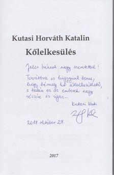 Kutasi-Horváth Katalin - Kőlelkesülés (dedikált) [antikvár]