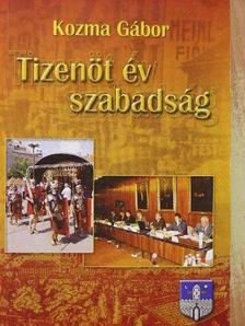 Kozma Gábor - Tizenöt év szabadság [antikvár]